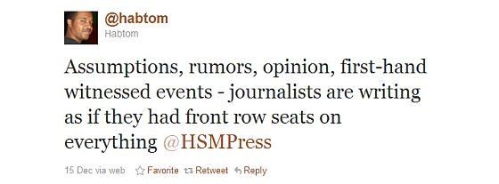 Assumptions, rumors, opinion, first-hand witnessed events - journalists are writing as if they had front row seats on everything @HSMPress